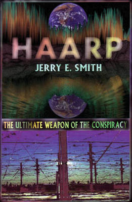 Haarp: The Ultimate Weapon of the Conspiracy (Paperback)