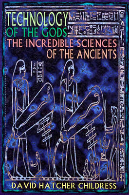 Technology of the Gods: The Incredible Sciences of the Ancients (Paperback)