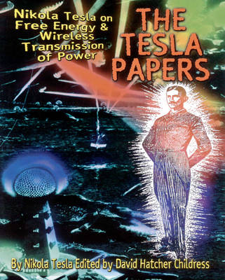 Tesla Papers: Nikola Tesla on Free Energy and Wireless Transmission of Power (Paperback)