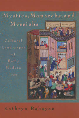 Mystics, Monarchs & Messiah - Cultural Landscape of Early Modern Iran (Hardback)