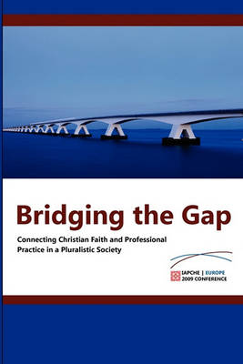 Bridging the Gap: Connecting Christian Faith and Professional Practice (Paperback)