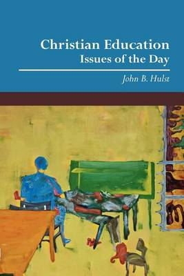 Christian Education: Issues of the Day (Paperback)