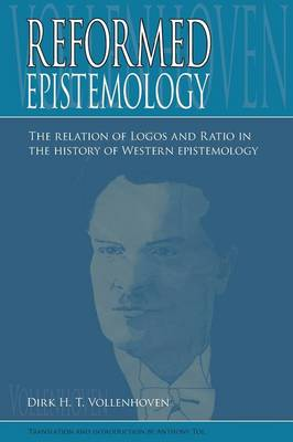 Reformed Epistemology: The relation of Logos and Ratio in the history of Western epistemology (Paperback)