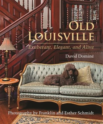 Old Louisville: Exuberant, Elegant and Alive (Hardback)