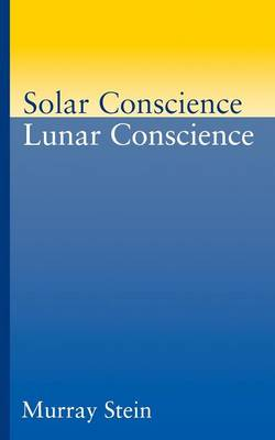 Solar Conscience/Lunar Conscience: Essay on the Psychological Foundations of Morality, Lawfulness and the Sense of Justice (Paperback)