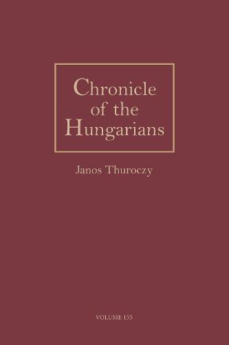 Chronicle of the Hungarians, Vol. 155 (Hardback)