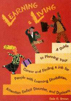 Learning a Living: A Guide to Planning Your Career and Finding a Job for People with Learning Disabilities, Attention Deficit Disorder, and Dyslexia (Paperback)