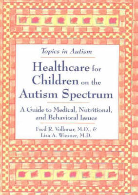 Healthcare for Children on the Autism Spectrum: A Guide to Medical, Nutritional and Behavioral Issues (Paperback)
