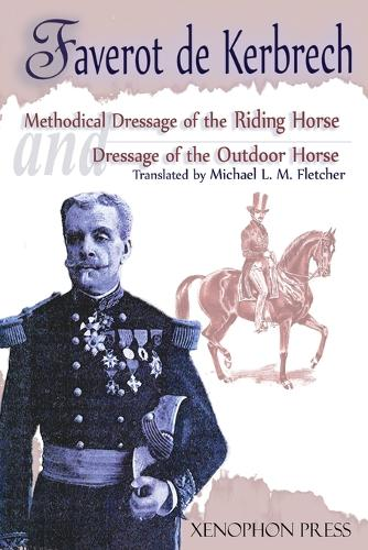 'Methodical Dressage of the Riding Horse' and 'Dressage of the Outdoor Horse': From the Last Teaching of Francois Baucher as Recalled by One of His Students: General Francois Faverot de Kerbrech (Paperback)