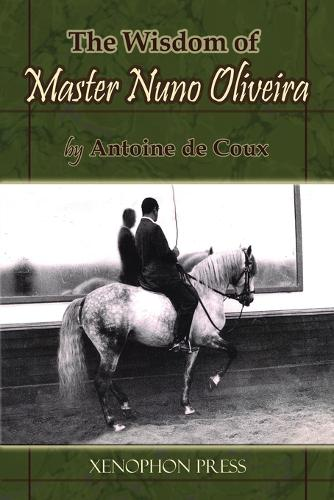 The Wisdom of Master Nuno Oliveira by Antoine de Coux (Paperback)