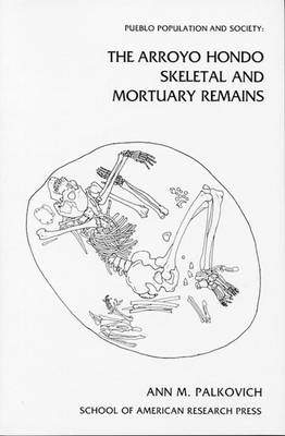 Pueblo Population and Society: The Arroyo Hondo Skeletal and Mortuary Remains (Paperback)