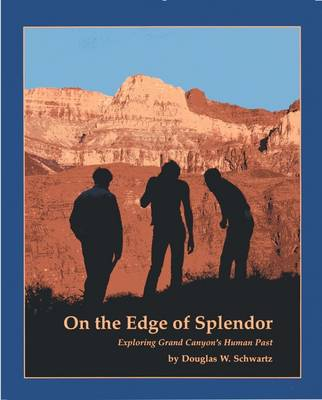 On the Edge of Splendor: Exploring Grand Canyon's Human Past (Paperback)