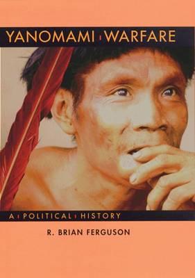 Yanomami Warfare: A Political History (Paperback)