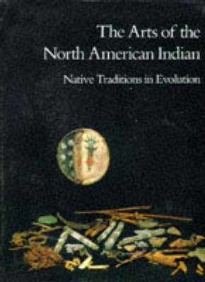 The Arts of the North American Indian: Native Traditions in Evolution (Paperback)