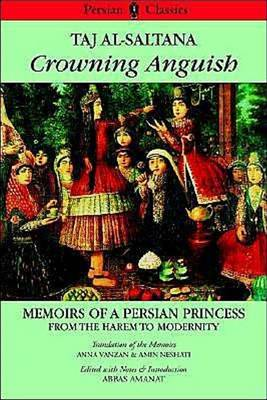 Crowning Anguish: Taj Al-Saltana - Memoirs of a Persian Princess from the Harem to Modernity (Paperback)