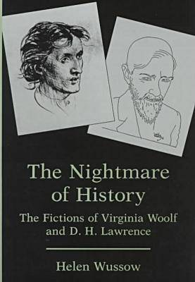 Nightmare Of History: The Fictions of Virginia Woolf and D. H. Lawrence (Hardback)