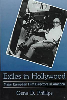 Exiles In Hollywood: Major European Film Directors in America (Hardback)