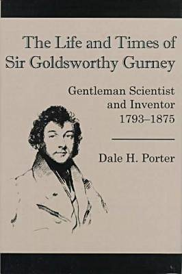 The Life And Times Of Goldsworthy: Gentleman Scientist and Inventor 1793-1875 (Hardback)