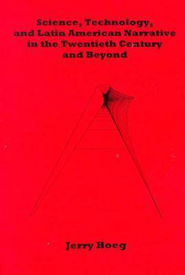 Science, Technology and Latin American Narrative in the Twentieth Century and Beyond (Hardback)