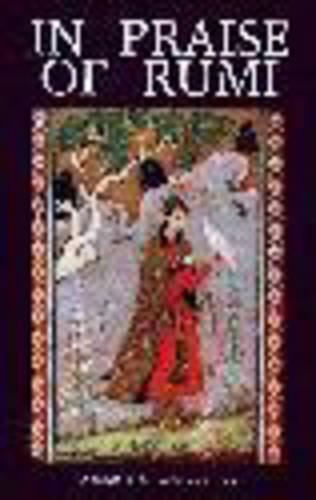 In Praise of Rumi: An Anthology (Paperback)