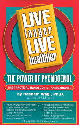 Live Longer, Live Healthier: The Power of Pycnogenol -- The Practical Handbook of Antioxidants (Paperback)