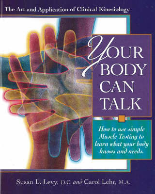 Your Body Can Talk: How to Listen to What Your Body Knows and Needs Through Simple Muscle Testing (Paperback)