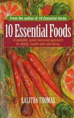 10 Essential Foods: A Sensible, Good-Humored Approach to Vitality, Health & Well-Being (Paperback)