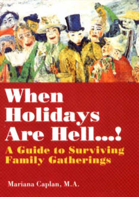 When Holidays Are Hell...: A Guide to Surviving Family Gatherings (Paperback)