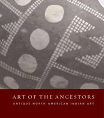 The Art of the Ancestors: Antique North American Indian Art (Hardback)