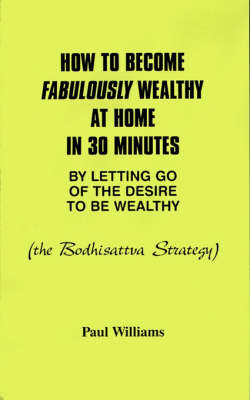 How to Become Fabulously Wealthy at Home in 30 Minutes by Letting Go of the Desire to be Wealthy: The Bodhisattva Strategy (Paperback)