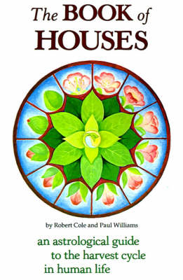 The Book of Houses: An Astrological Guide to the Harvest Cycle in Human Life (Paperback)