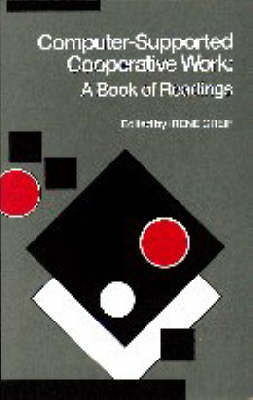 Computer-supported Cooperative Work: A Book of Readings (Hardback)