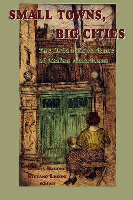 Small Towns, Big Cities: The Urban Experience of Italian Americans (Paperback)