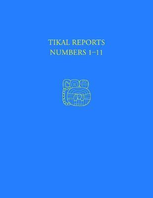 Tikal Reports, Numbers 1-11: Facsimile Reissue of Original Reports Published 1958-1961 (Hardback)