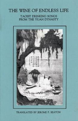 Wine Of Endless Life: Taoist Drinking Songs from the Yuan Dynasty (Paperback)