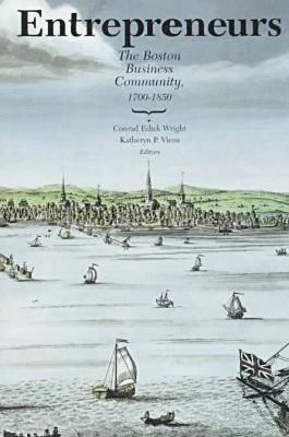Entrepreneurs: Boston Business Community, 1700-1850 (Paperback)