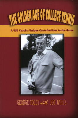 Golden Age of College Tennis: A USC Coach's Unique Contributions to the Game (Paperback)