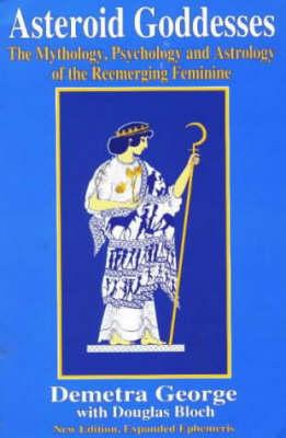 Asteroid Goddesses: Mythology, Psychology and Astrology of the Reemerging Feminine (Paperback)