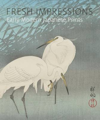 Fresh Impressions: Early Modern Japanese Prints (Hardback)