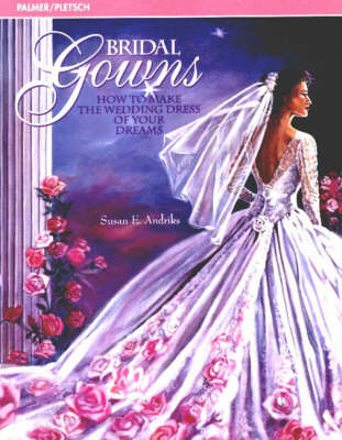 Bridal Gowns: How to Make the Wedding Dress of Your Dreams (Paperback)