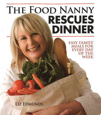 Food Nanny Rescues Dinner: Easy Family Meals for Every Day of the Week (Paperback)