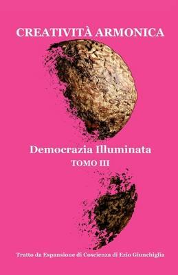 Creativita Armonica - Tomo III - Democrazia Illuminata (Paperback)