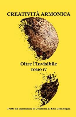 Creativit Armonica - Tomo IV - Oltre L'Invisibile (Paperback)