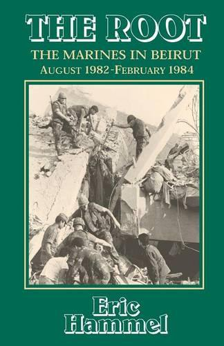 The Root: the Marines in Beirut, August 1982-February 1984 (Paperback)