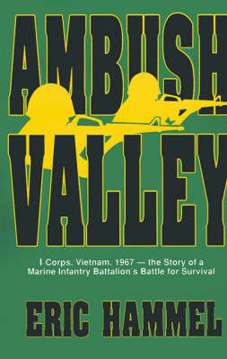 Ambush Valley: I Corps, Vietnam, 1967 -- The Story of a Marine Infantry Battalion's Battle for Survival (Paperback)