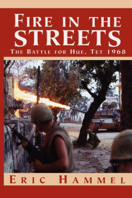 Fire in the Streets: The Battle for Hue, Tet 1968 (Paperback)