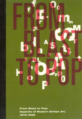 From Blast to Pop: Aspects of Modern British Art, 1915-1965 (Paperback)