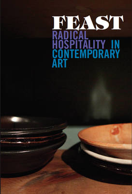 Feast: Radical Hospitality in Contemporary Art (Paperback)