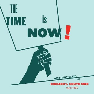 The Time Is Now!: Art Worlds of Chicago's South Side, 1960-1980 (Paperback)