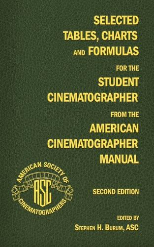 Selected Tables, Charts and Formulas for the Student Cinematographer from the American Cinematographer Manual Second Edition (Paperback)